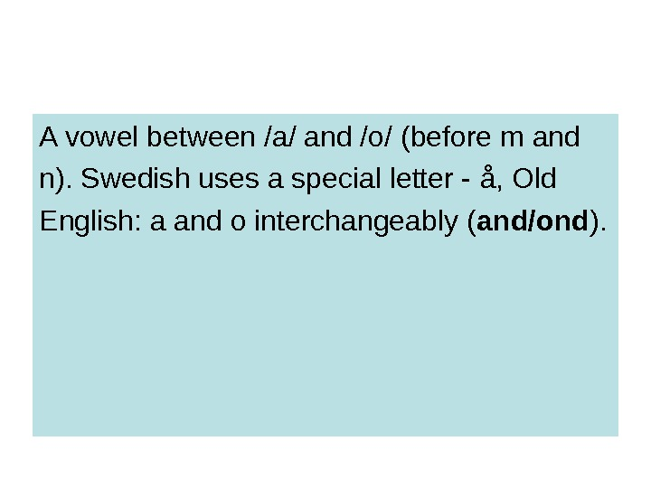 A vowel between /a/ and /o/ (before m and n). Swedish uses a special letter -