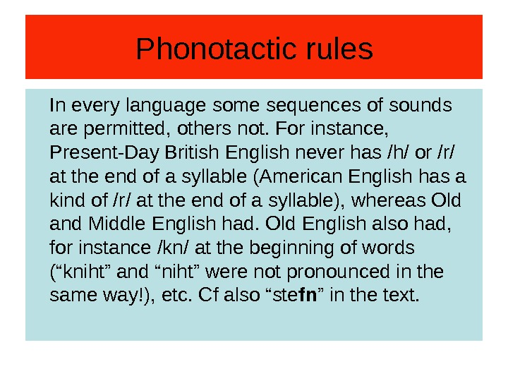 Phonotactic rules In every language some sequences of sounds are permitted, others not. For instance,