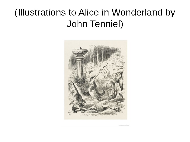 (Illustrations to Alice in Wonderland by John Tenniel)