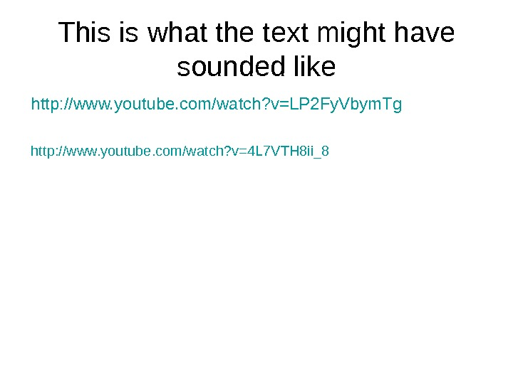 This is what the text might have sounded like http: //www. youtube. com/watch? v=LP 2 Fy.
