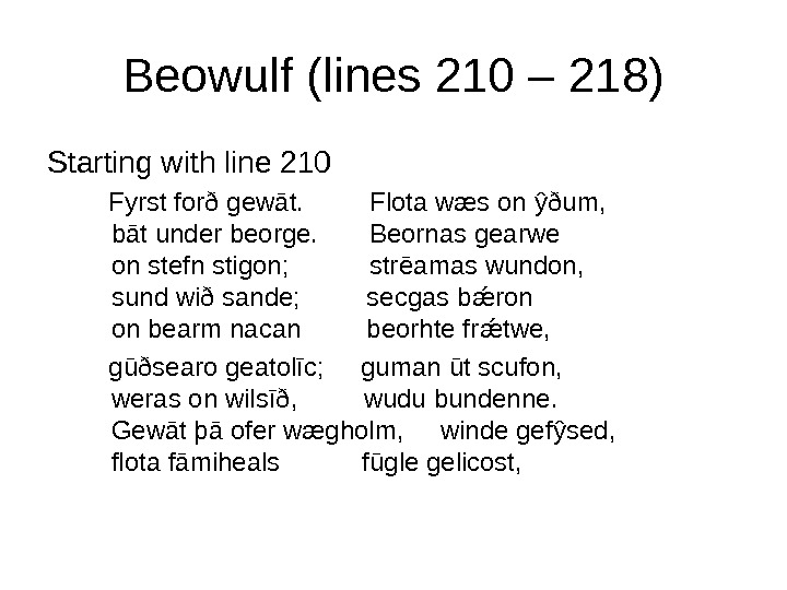 Beowulf (lines 210 – 218) Starting with line 210 Fyrst forð gew ā t.