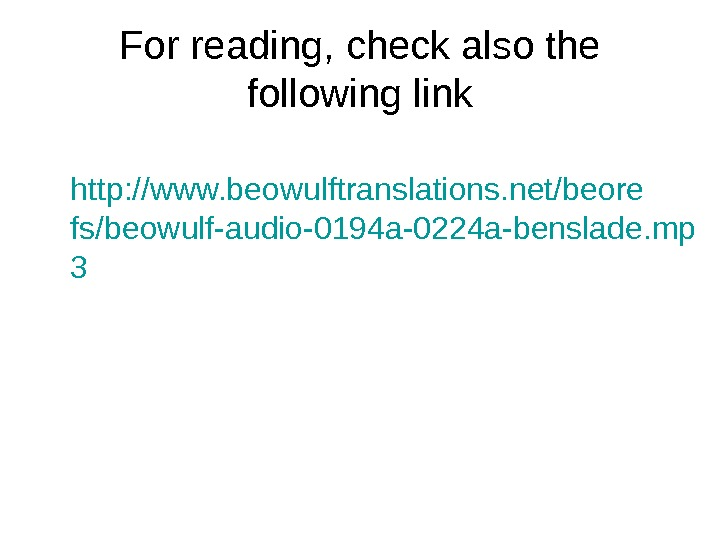For reading, check also the following link http: //www. beowulftranslations. net/beore fs/beowulf-audio-0194 a-0224 a-benslade. mp 3
