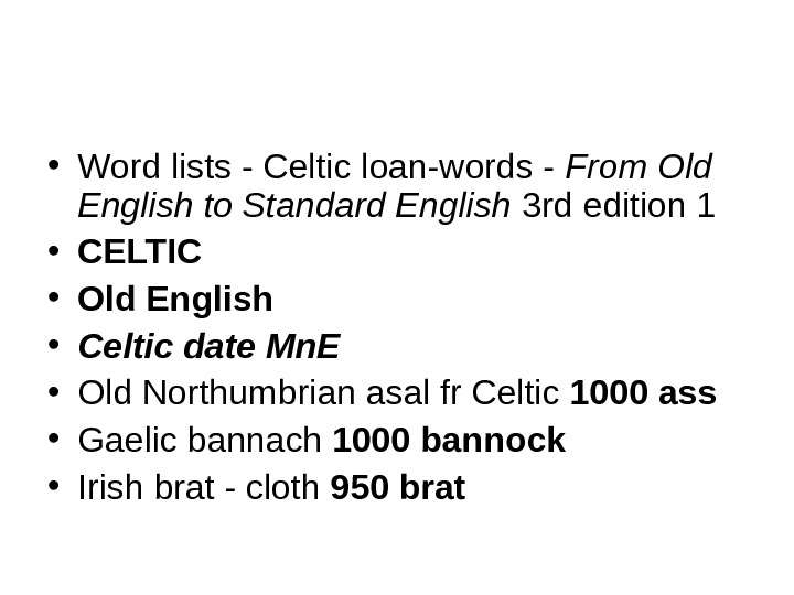 • Word lists - Celtic loan-words - From Old English to Standard English 3 rd