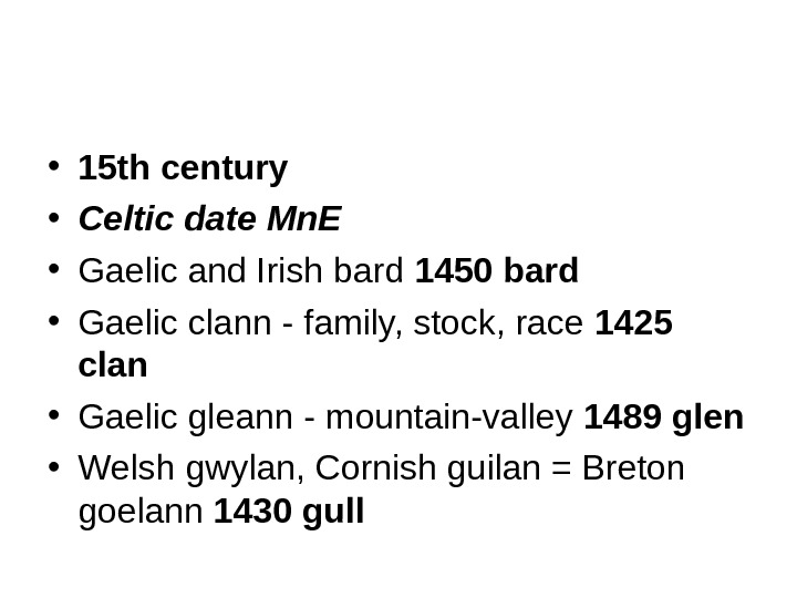 • 15 th century • Celtic date Mn. E • Gaelic and Irish bard 1450