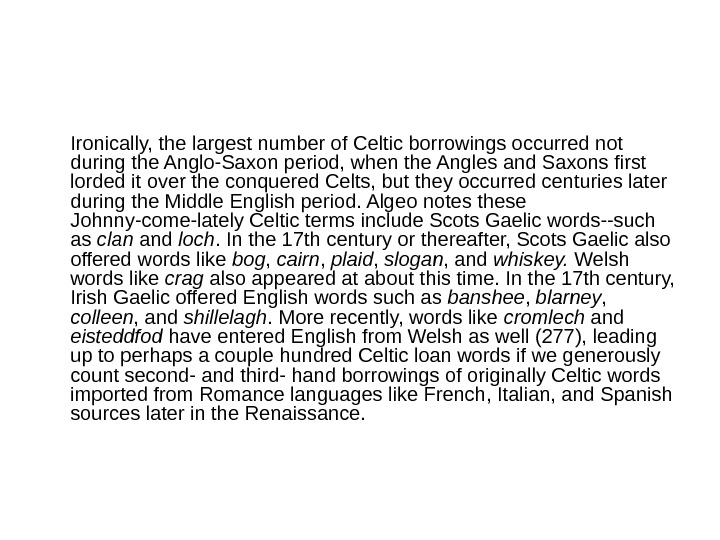 Ironically, the largest number of Celtic borrowings occurred not during the Anglo-Saxon period, when the Angles