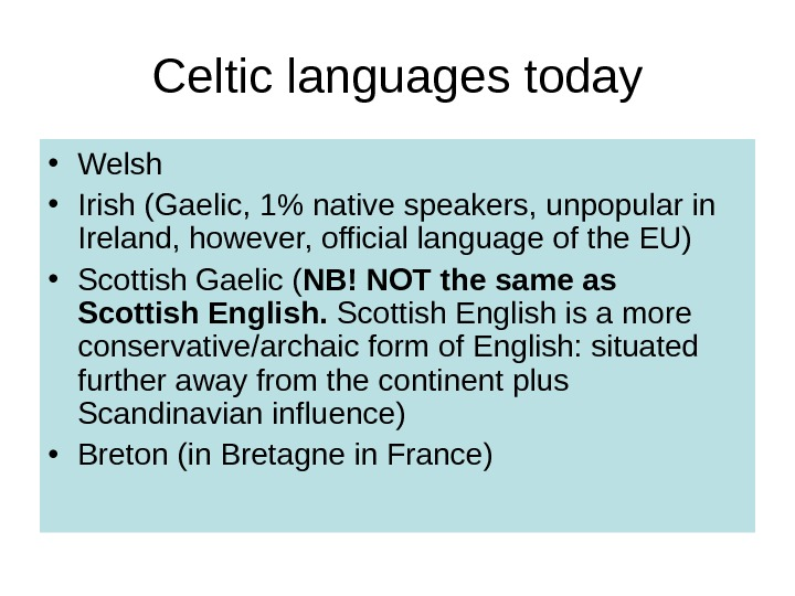 Celtic languages today • Welsh • Irish (Gaelic, 1 native speakers, unpopular in Ireland, however, official