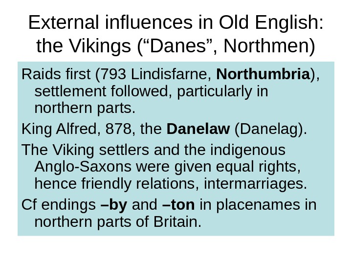 "External influences in Old English:  the Vikings (""Danes"", Northmen) Raids first (793 Lindisfarne,  Northumbria"
