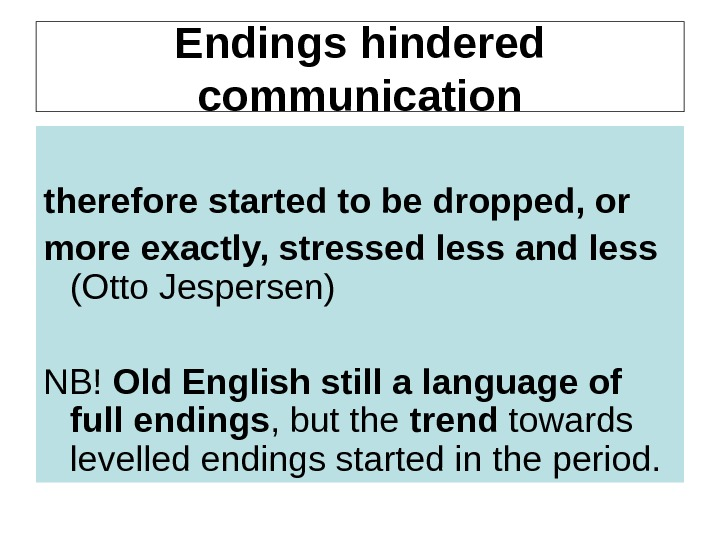 Endings hindered communication therefore started to be dropped, or more exactly, stressed less and less (Otto