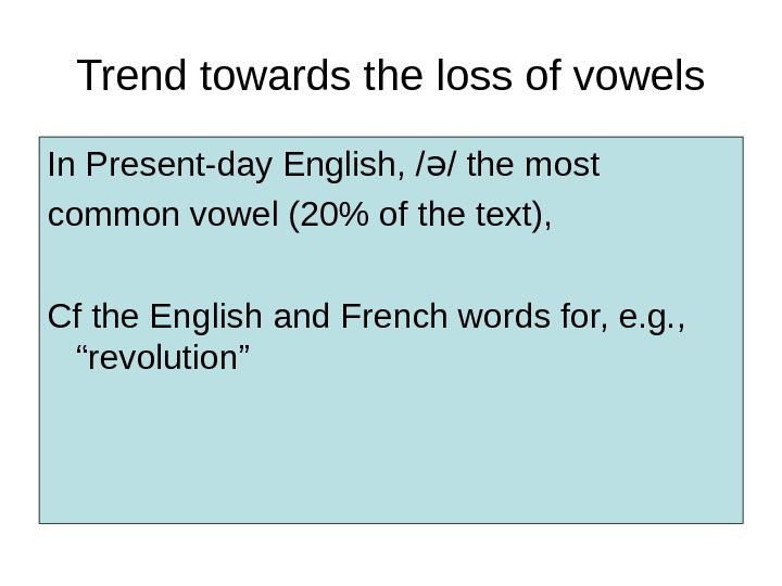 Trend towards the loss of vowels In Present-day English, / / the most ə common vowel
