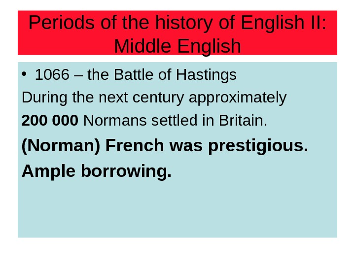Periods of the history of English II: Middle English • 1066 – the Battle of Hastings