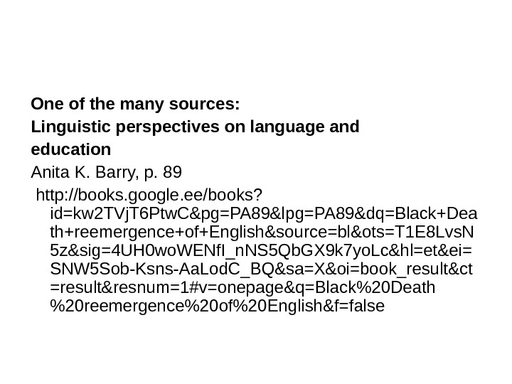 One of the many sources:  Linguistic perspectives on language and education Anita K. Barry, p.