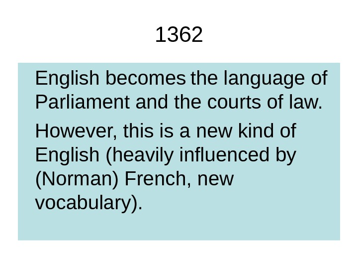 1362 English becomes  the language of Parliament and the courts of law.  However, this