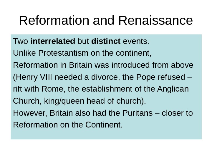 Reformation and Renaissance Two interrelated but distinct events. Unlike Protestantism on the continent,  Reformation in