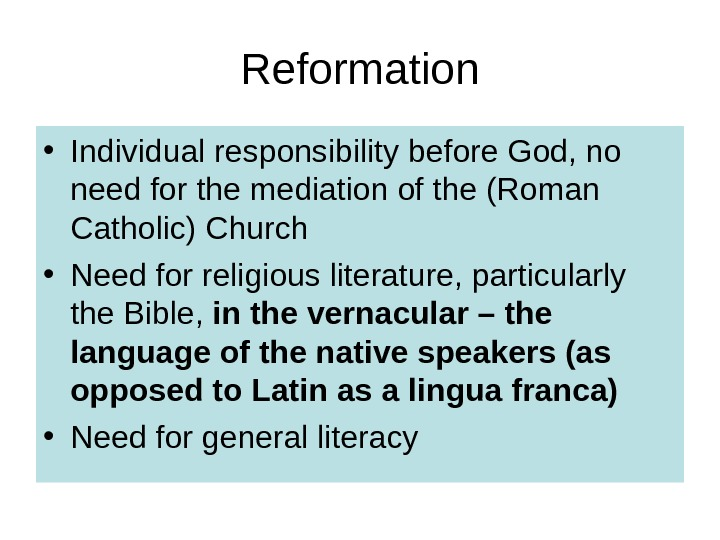 Reformation • Individual responsibility before God, no need for the mediation of the (Roman Catholic) Church