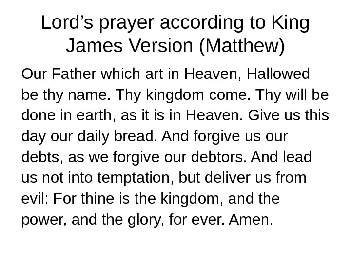 Lord's prayer according to King James Version (Matthew) Our Father which art in Heaven, Hallowed be