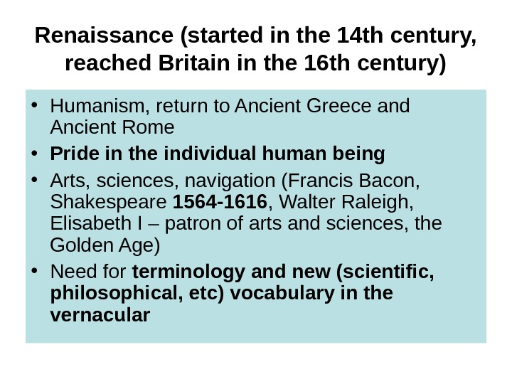 Renaissance (started in the 14 th century,  reached Britain in the 16 th century) •