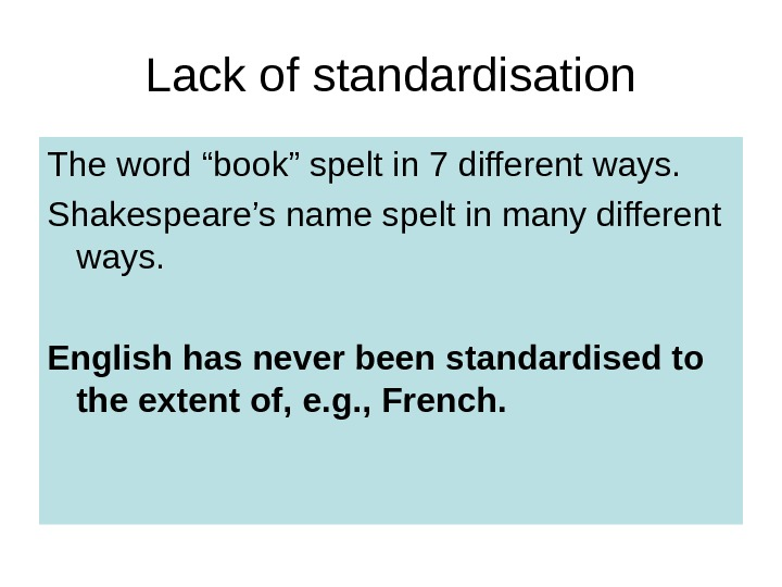 "Lack of standardisation The word ""book"" spelt in 7 different ways. Shakespeare's name spelt in many"