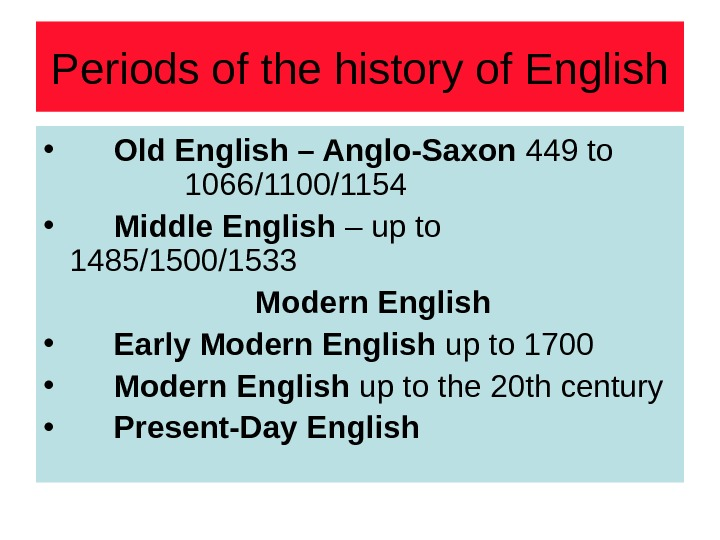 Periods of the history of English •  Old English – Anglo-Saxon 449 to