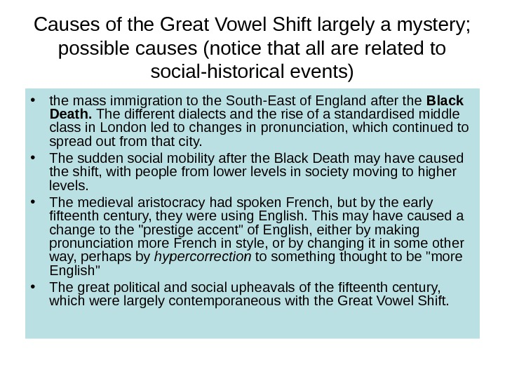 Causes of the Great Vowel Shift largely a mystery;  possible causes (notice that all are