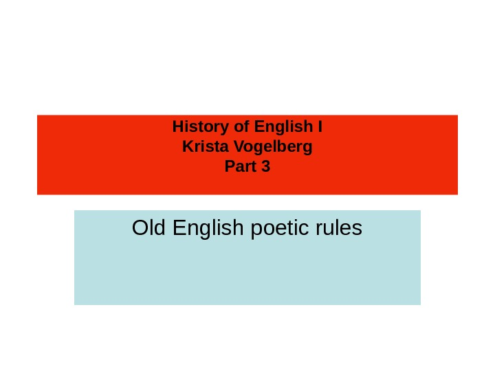 History of English I Krista Vogelberg Part 3 Old English poetic rules