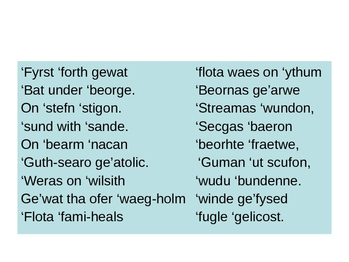 ' Fyrst 'forth gewat   'flota waes on 'ythum ' Bat under 'beorge.