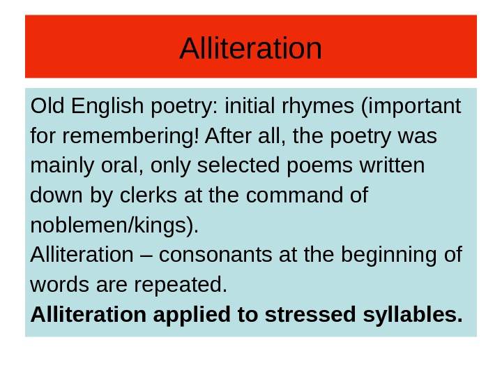 Alliteration Old English poetry: initial rhymes (important for remembering! After all, the poetry was