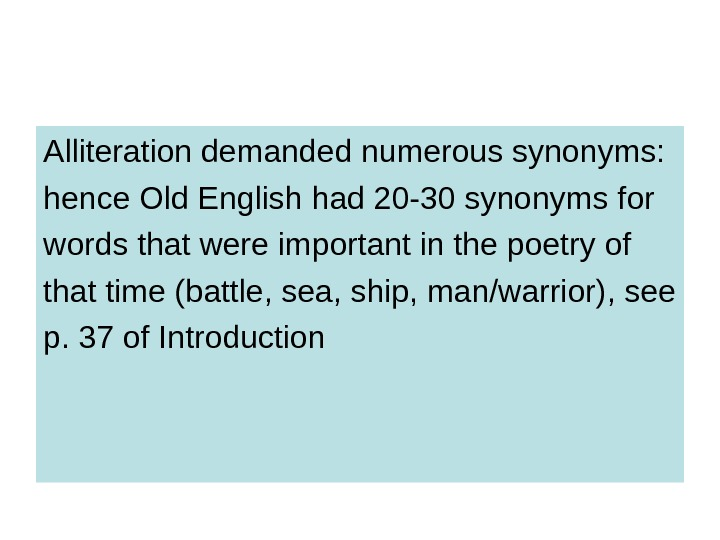 Alliteration demanded numerous synonyms:  hence Old English had 20 -30 synonyms for words