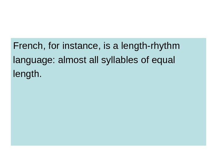 French, for instance, is a length-rhythm language: almost all syllables of equal length.
