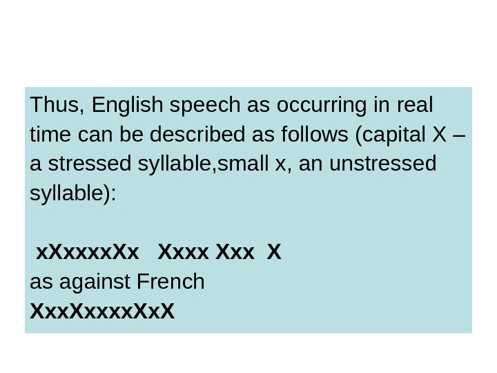 Thus, English speech as occurring in real time can be described as follows (capital