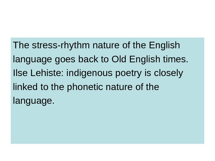 The stress-rhythm nature of the English language goes back to Old English times.