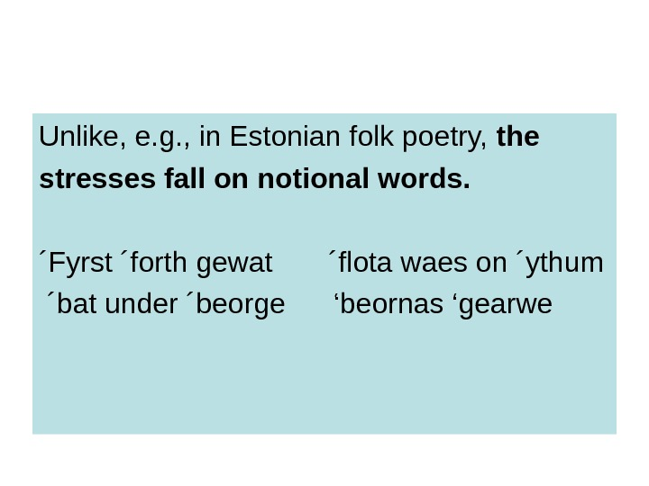 Unlike, e. g. , in Estonian folk poetry,  the stresses fall on notional