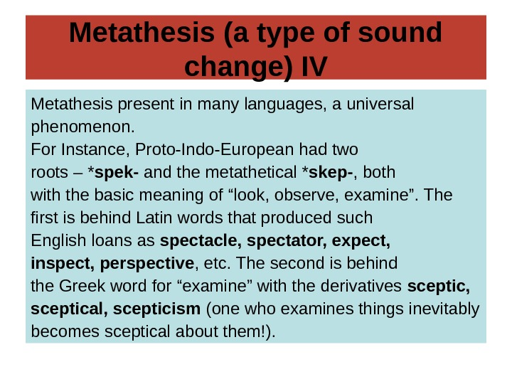 Metathesis (a type of sound change) IV Metathesis present in many languages, a universal