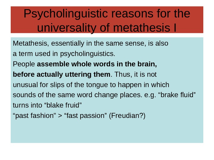 Psycholinguistic reasons for the universality of metathesis I Metathesis, essentially in the same sense,