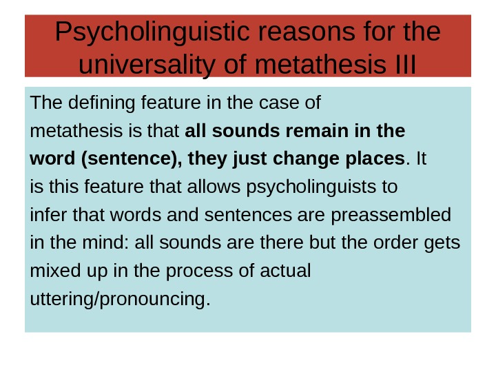 Psycholinguistic reasons for the universality of metathesis III The defining feature in the case
