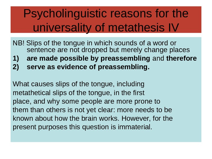 Psycholinguistic reasons for the universality of metathesis IV NB! Slips of the tongue in