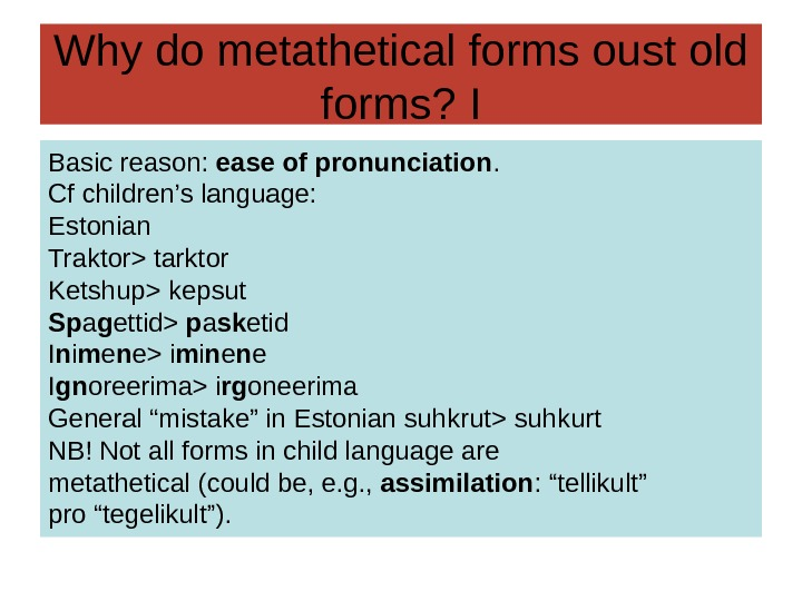 Why do metathetical forms oust old forms? I Basic reason:  ease of pronunciation.