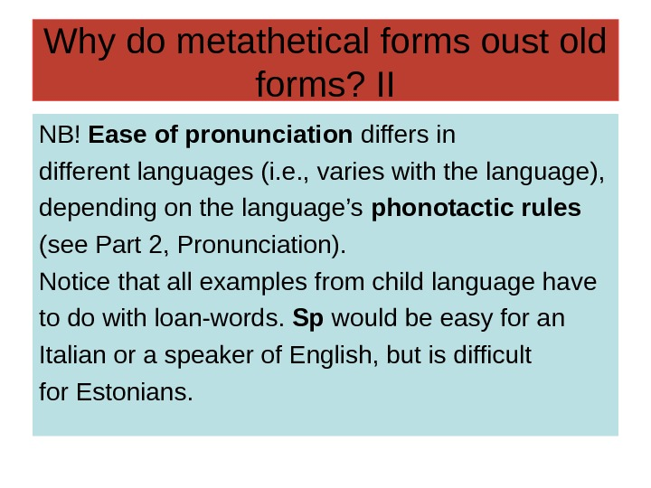 Why do metathetical forms oust old forms? II NB! Ease of pronunciation differs in