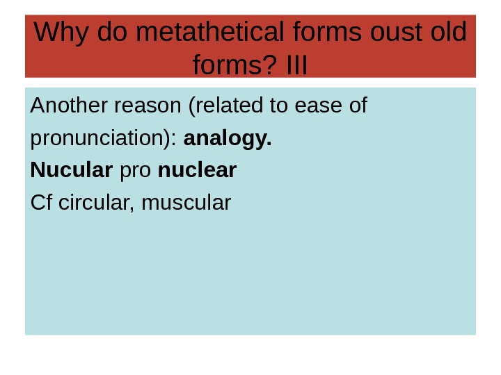 Why do metathetical forms oust old forms? III Another reason (related to ease of