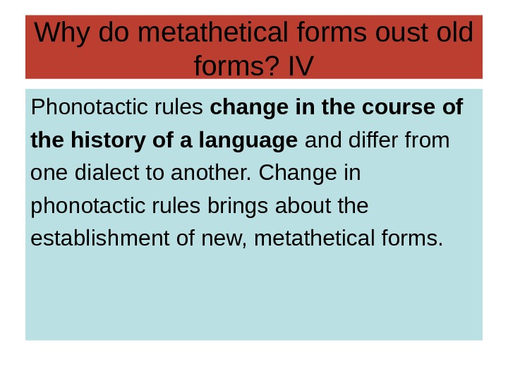 Why do metathetical forms oust old forms? IV Phonotactic rules change in the course