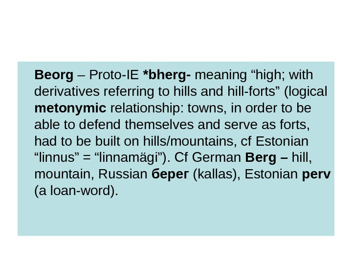 "Beorg – Proto-IE *bherg- meaning ""high; with derivatives referring to hills and hill-forts"""