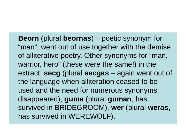 "Beorn (plural beornas ) – poetic synonym for ""man"", went out of use together"