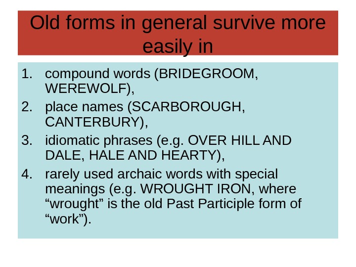 Old forms in general survive more easily in 1. compound words (BRIDEGROOM,  WEREWOLF),