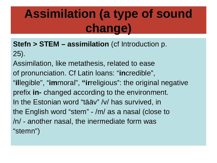 Assimilation (a type of sound change) Stefn  STEM – assimilation (cf Introduction p.