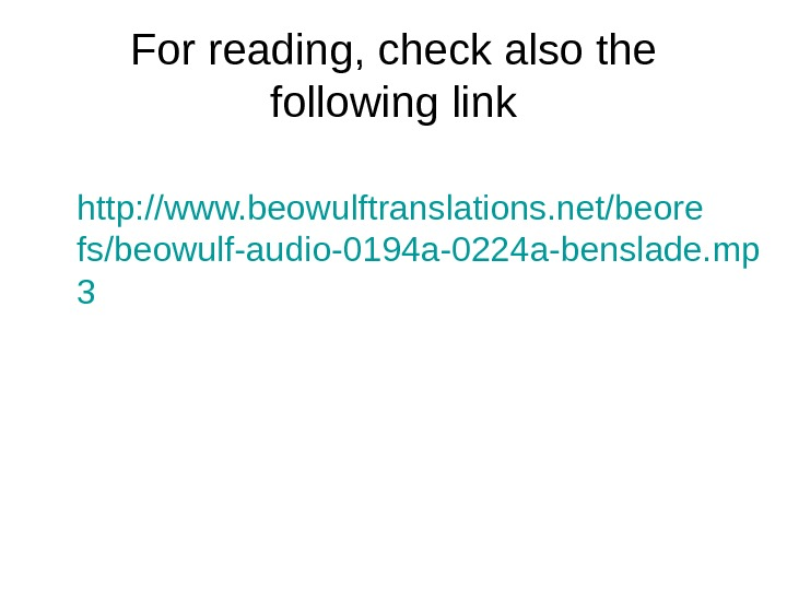 For reading, check also the following link http: //www. beowulftranslations. net/beore fs/beowulf-audio-0194 a-0224 a-benslade.