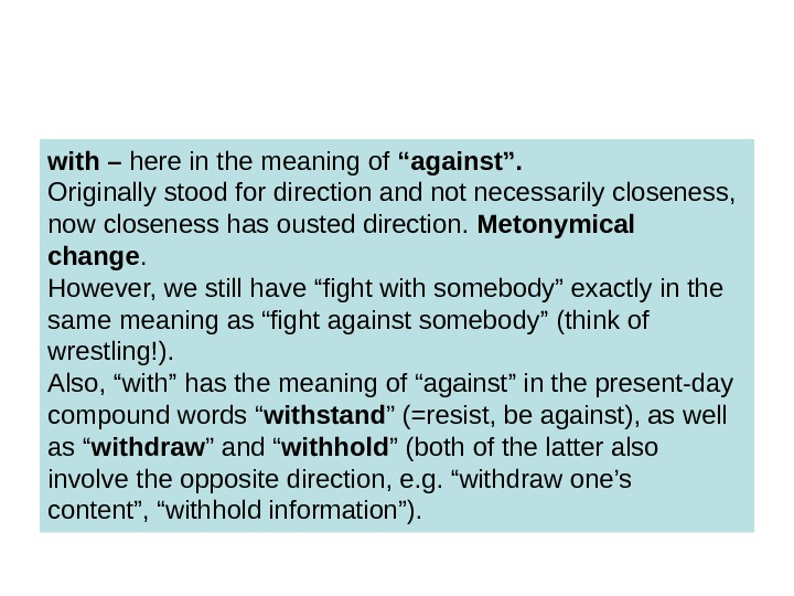 "with – here in the meaning of ""against"".  Originally stood for direction and"