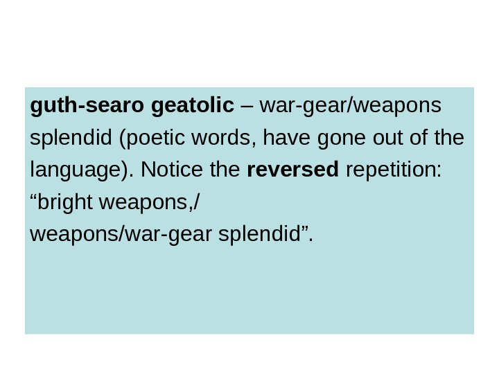 guth-searo geatolic – war-gear/weapons splendid (poetic words, have gone out of the language). Notice