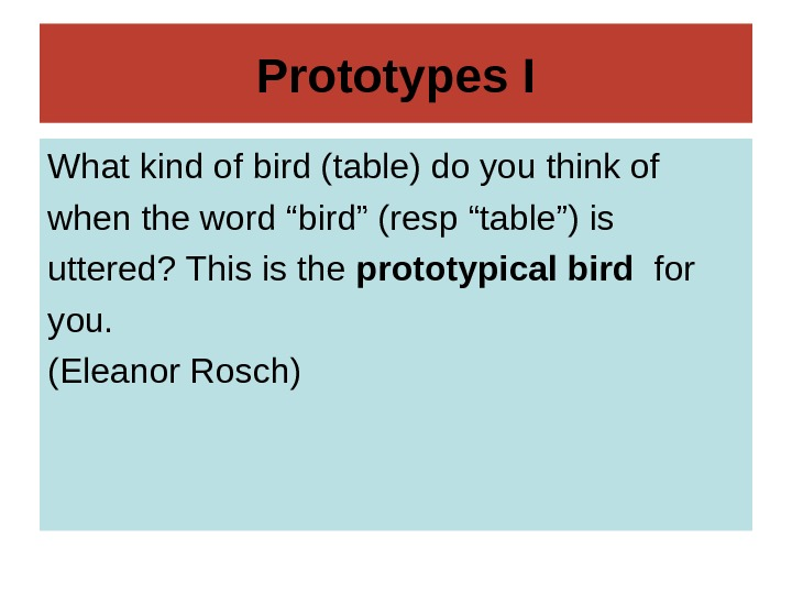 Prototypes I What kind of bird (table) do you think of when the word