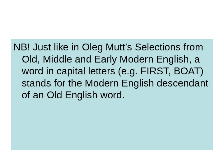 NB! Just like in Oleg Mutt's Selections from Old, Middle and Early Modern English,