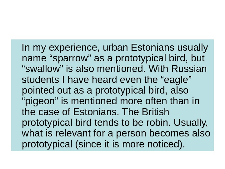 "In my experience, urban Estonians usually name ""sparrow"" as a prototypical bird, but ""swallow"""