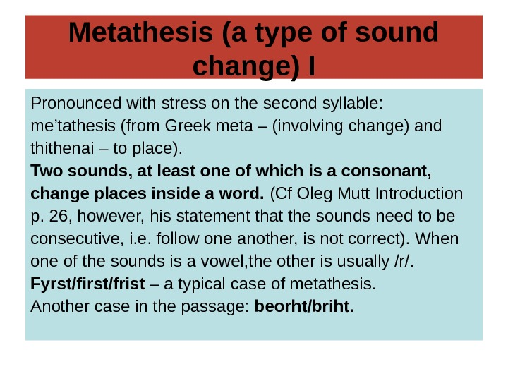 Metathesis (a type of sound change) I Pronounced with stress on the second syllable: